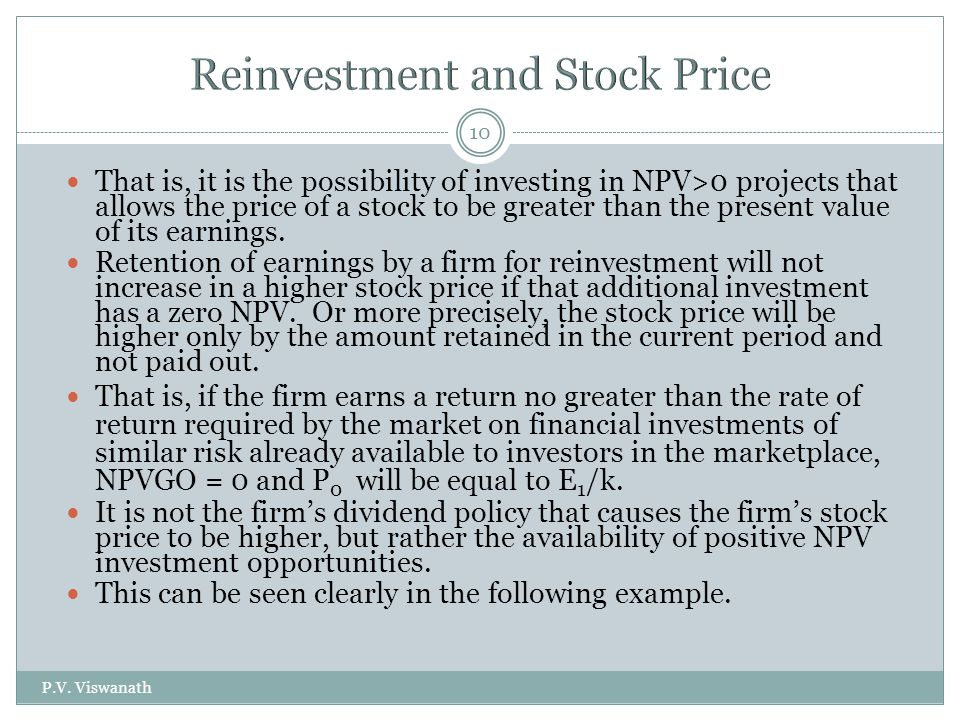 P.V. Viswanath 10 That is, it is the possibility of investing in NPV>0 projects that allows the price of a stock to be greater than the present value
