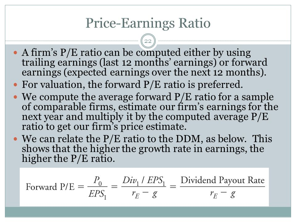 22 A firm's P/E ratio can be computed either by using trailing earnings (last 12 months' earnings) or forward earnings (expected earnings over the nex