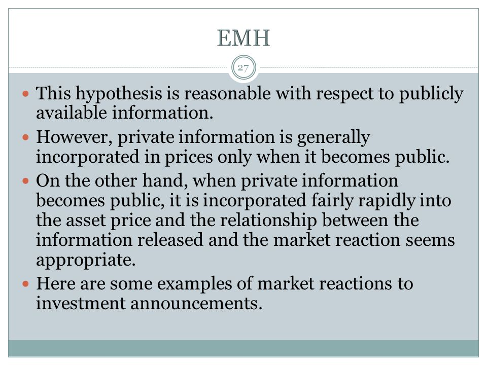 27 This hypothesis is reasonable with respect to publicly available information. However, private information is generally incorporated in prices only
