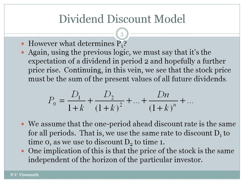 P.V. Viswanath 3 However what determines P 1 ? Again, using the previous logic, we must say that it's the expectation of a dividend in period 2 and ho
