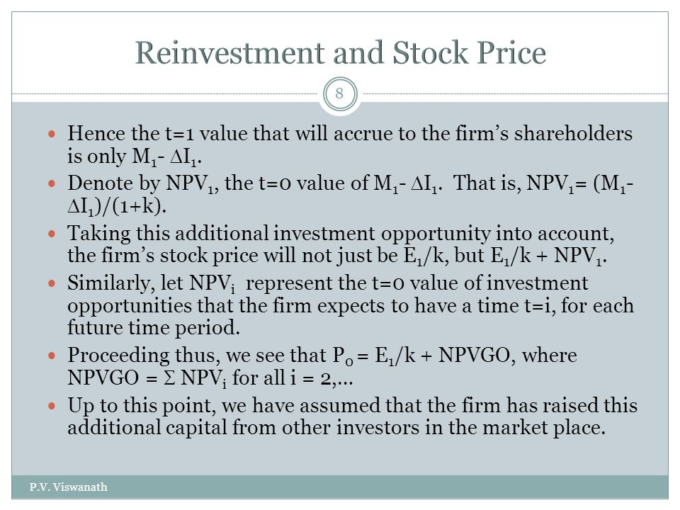 P.V. Viswanath 8 Hence the t=1 value that will accrue to the firm's shareholders is only M 1 -  I 1. Denote by NPV 1, the t=0 value of M 1 -  I 1. T