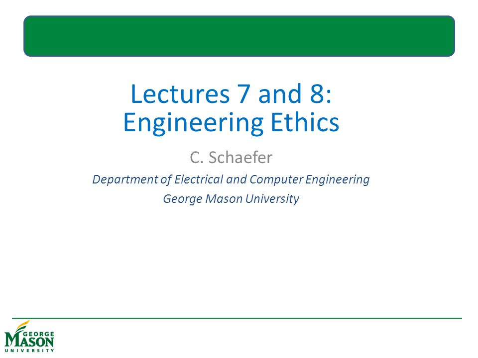 Lectures 7 and 8: Engineering Ethics C.