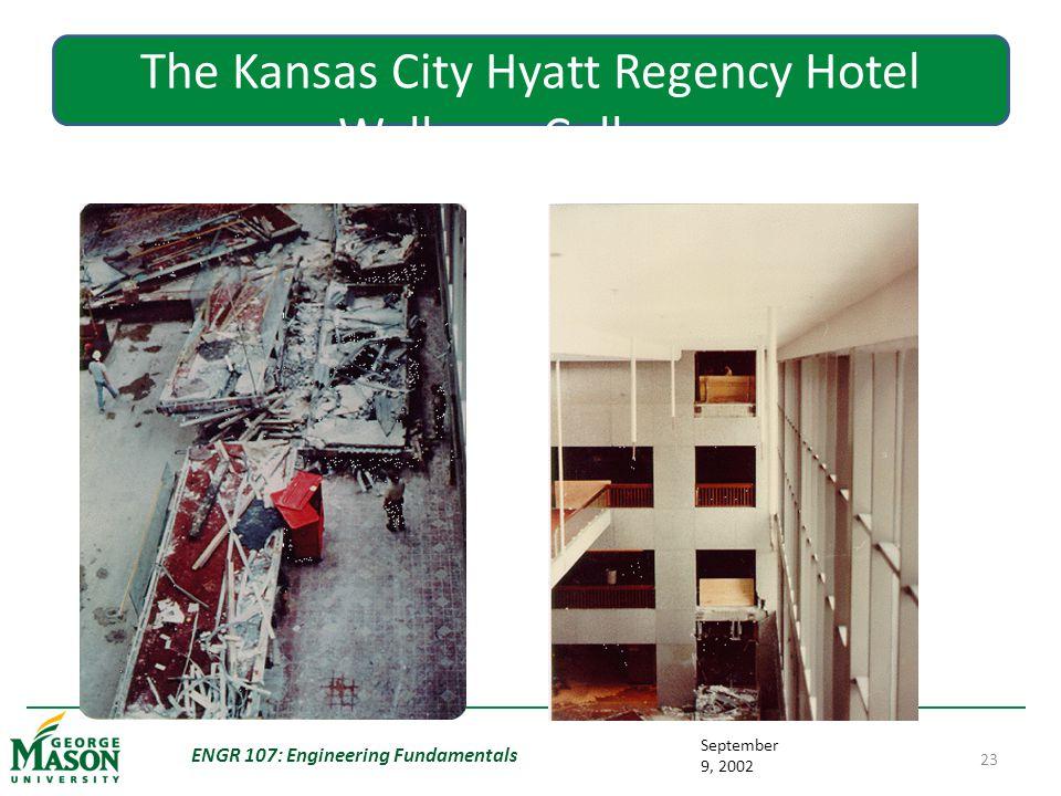September 9, 2002 ENGR 107: Engineering Fundamentals 23 The Kansas City Hyatt Regency Hotel Walkway Collapse