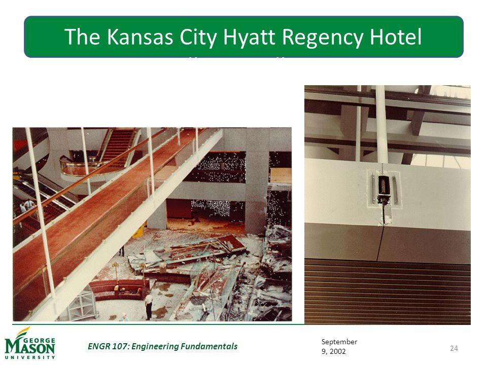 September 9, 2002 ENGR 107: Engineering Fundamentals 24 The Kansas City Hyatt Regency Hotel Walkway Collapse