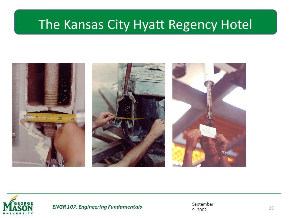 September 9, 2002 ENGR 107: Engineering Fundamentals 26 The Kansas City Hyatt Regency Hotel Walkway Collapse