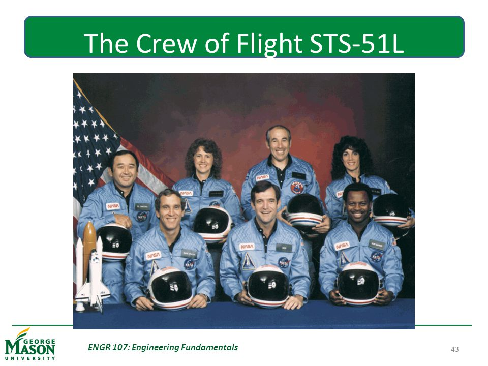 ENGR 107: Engineering Fundamentals 43 The Crew of Flight STS-51L