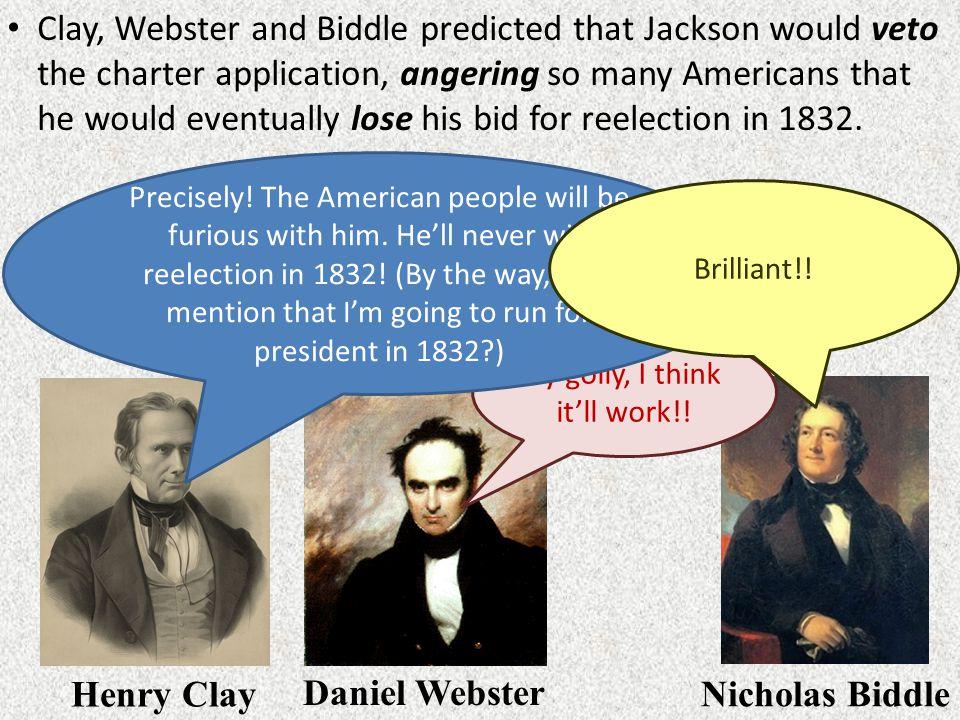 Henry Clay Daniel Webster Nicholas Biddle By golly, I think it'll work!.