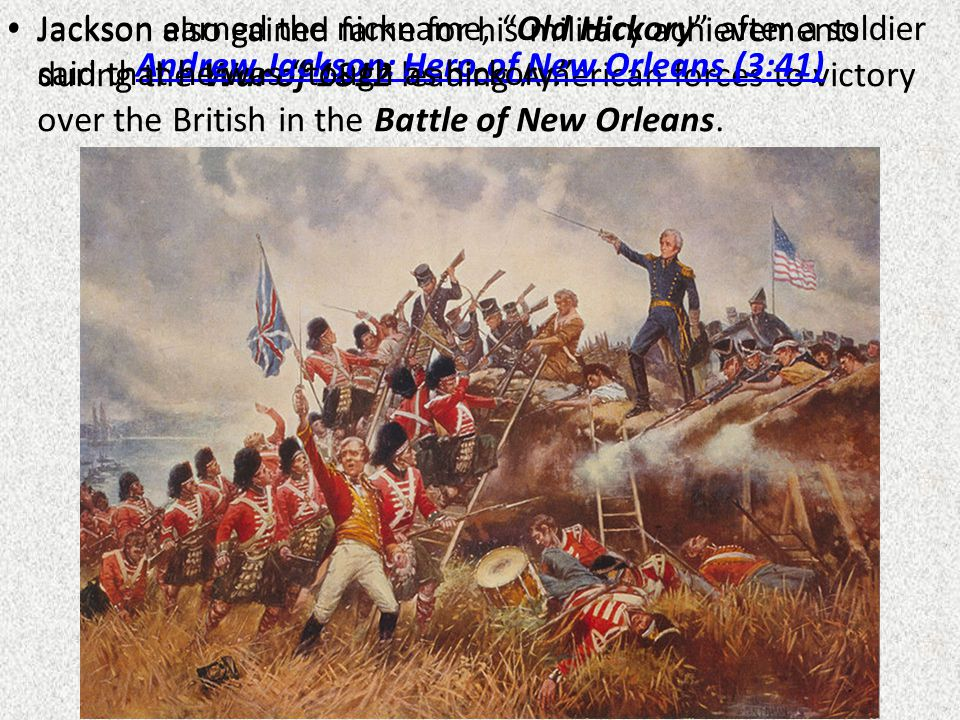 Jackson also gained fame for his military achievements during the War of 1812 leading American forces to victory over the British in the Battle of New Orleans.