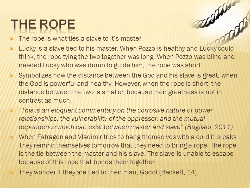  The rope is what ties a slave to it's master. Lucky is a slave tied to his master.