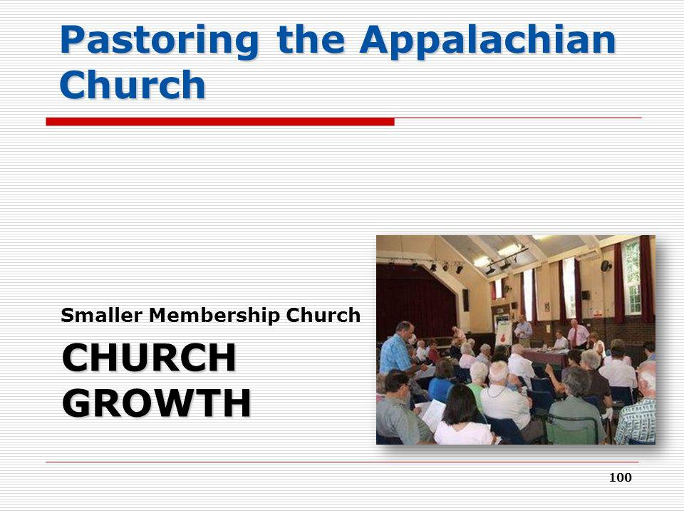 CHURCH GROWTH Smaller Membership Church 100 Pastoring the Appalachian Church