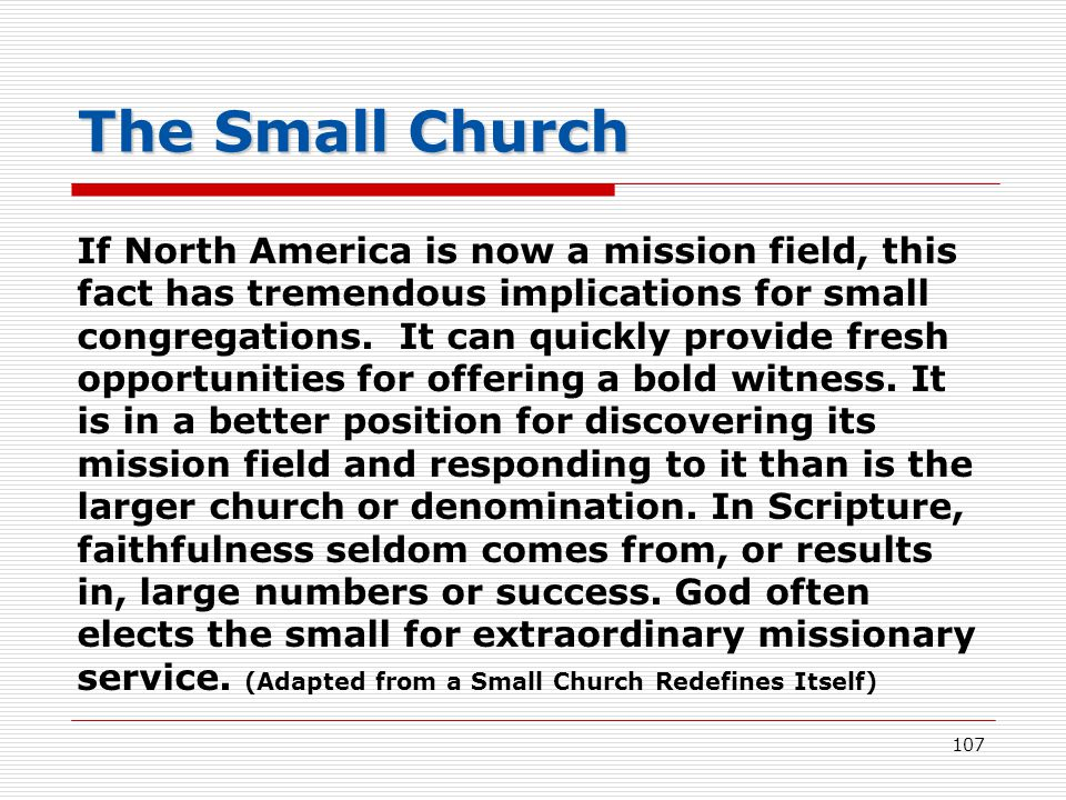 The Small Church If North America is now a mission field, this fact has tremendous implications for small congregations.