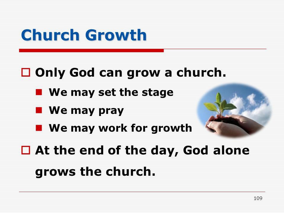 Church Growth  Only God can grow a church.