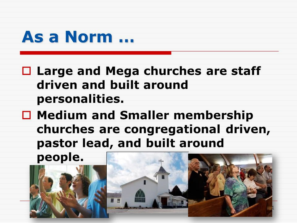As a Norm …  Large and Mega churches are staff driven and built around personalities.