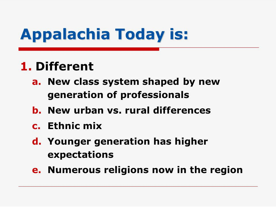 Appalachia Today is: 1.Different a.New class system shaped by new generation of professionals b.New urban vs.