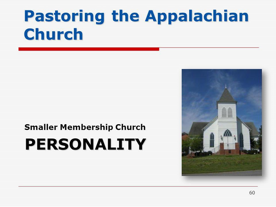 PERSONALITY Smaller Membership Church 60 Pastoring the Appalachian Church