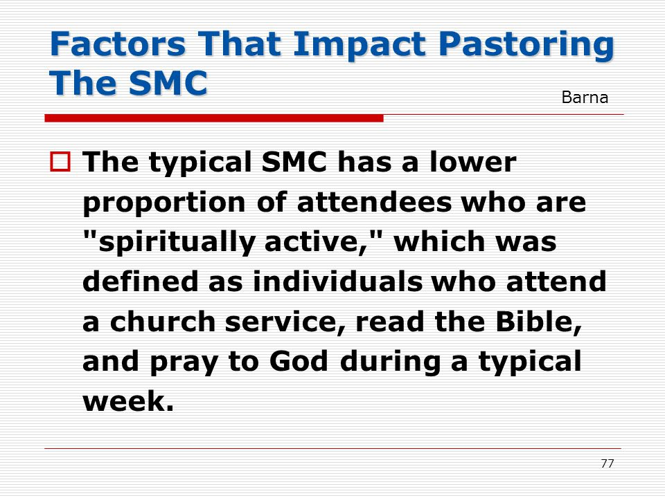 Factors That Impact Pastoring The SMC  The typical SMC has a lower proportion of attendees who are spiritually active, which was defined as individuals who attend a church service, read the Bible, and pray to God during a typical week.