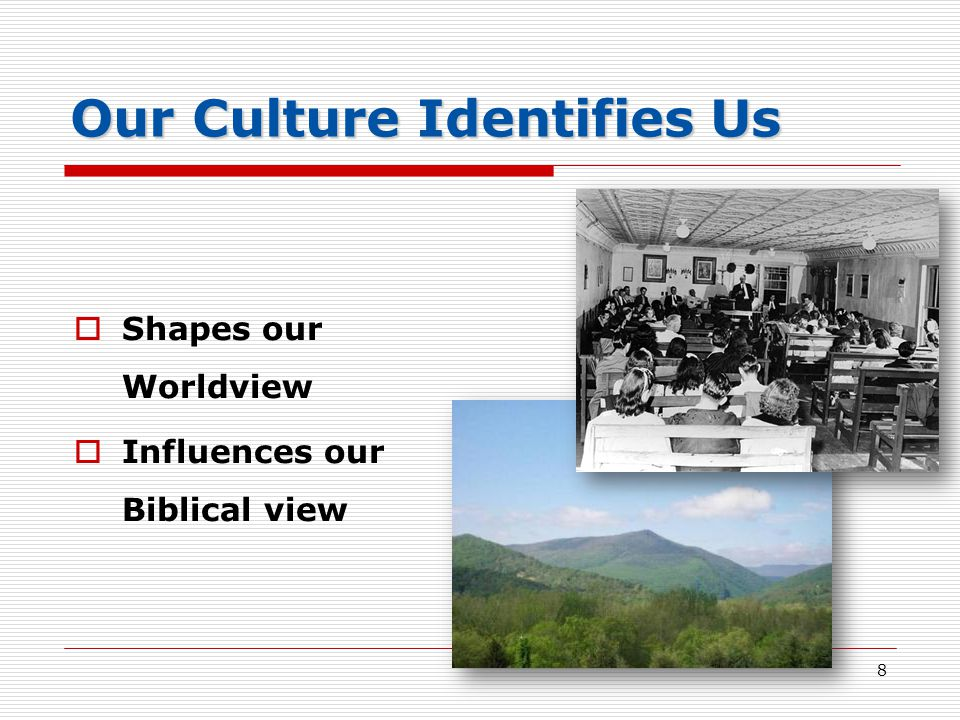 Our Culture Identifies Us  Shapes our Worldview  Influences our Biblical view 8