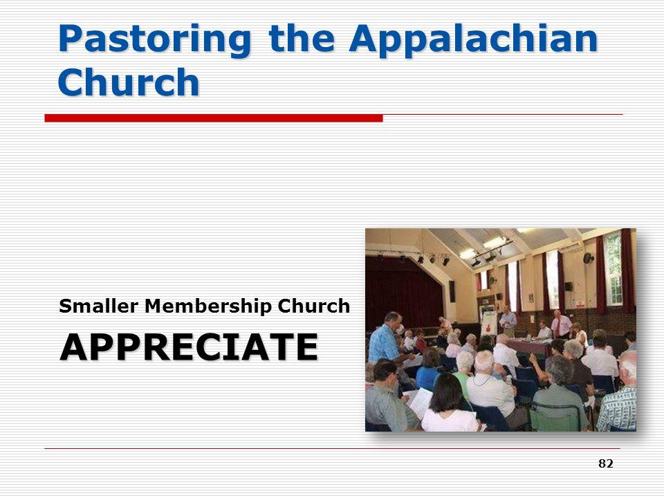 APPRECIATE Smaller Membership Church 82 Pastoring the Appalachian Church