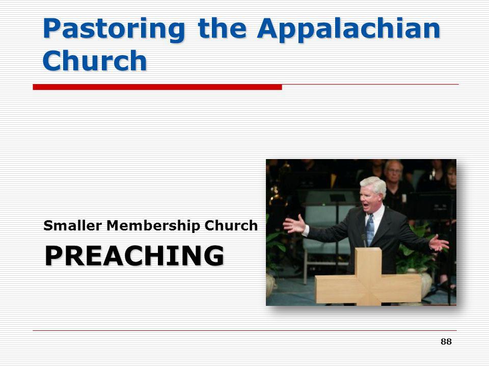 PREACHING Smaller Membership Church 88 Pastoring the Appalachian Church