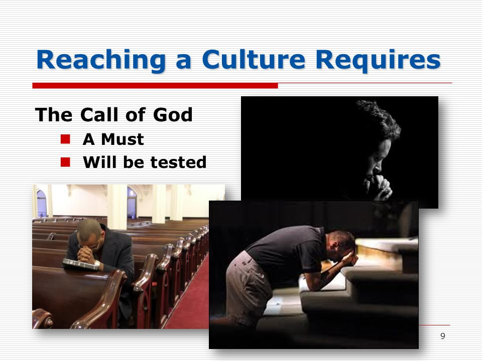 Reaching a Culture Requires The Call of God A Must Will be tested 9