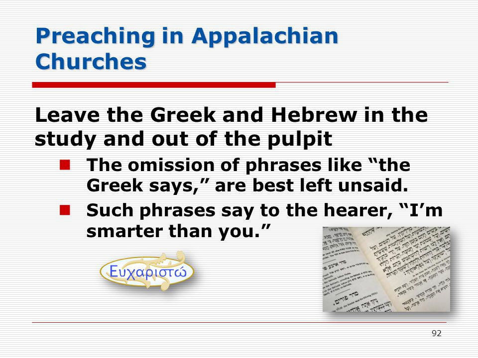 Preaching in Appalachian Churches Leave the Greek and Hebrew in the study and out of the pulpit The omission of phrases like the Greek says, are best left unsaid.
