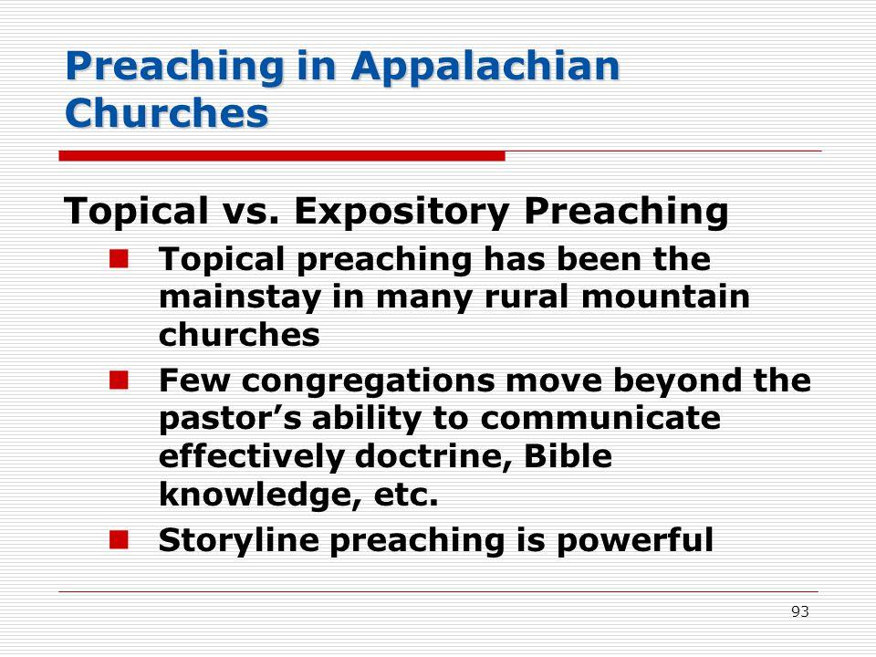 Preaching in Appalachian Churches Topical vs. Expository Preaching Topical preaching has been the mainstay in many rural mountain churches Few congreg