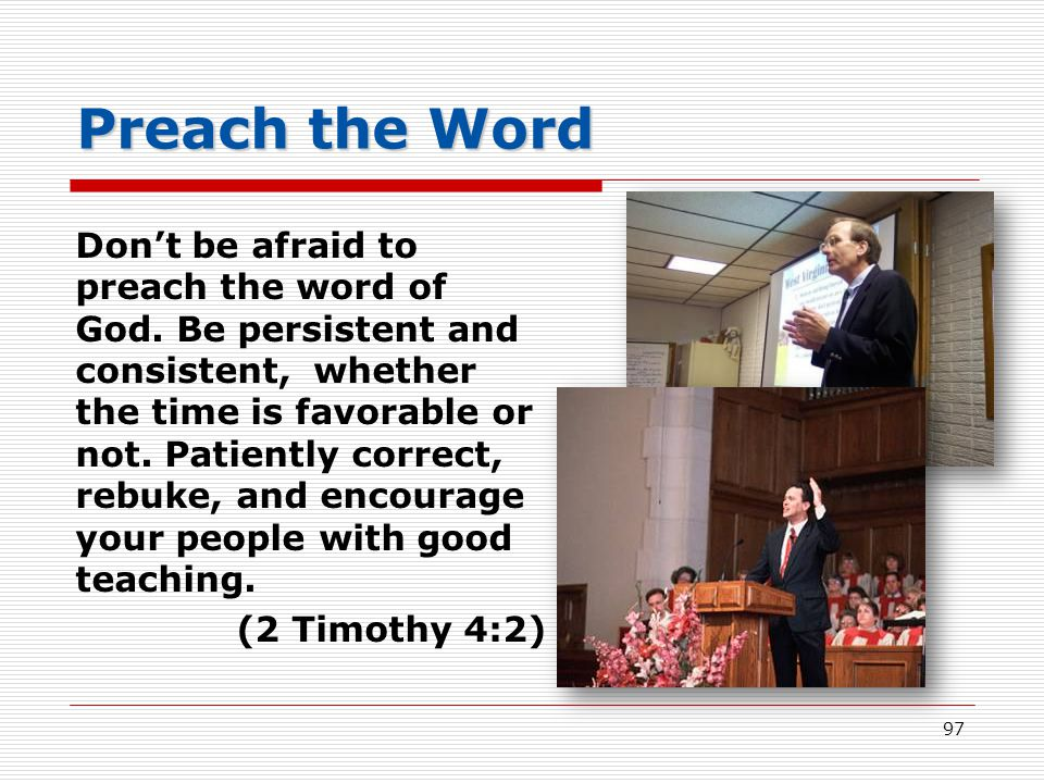 Preach the Word Don't be afraid to preach the word of God.