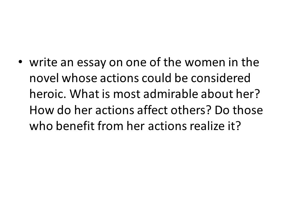 write an essay on one of the women in the novel whose actions could be considered heroic.