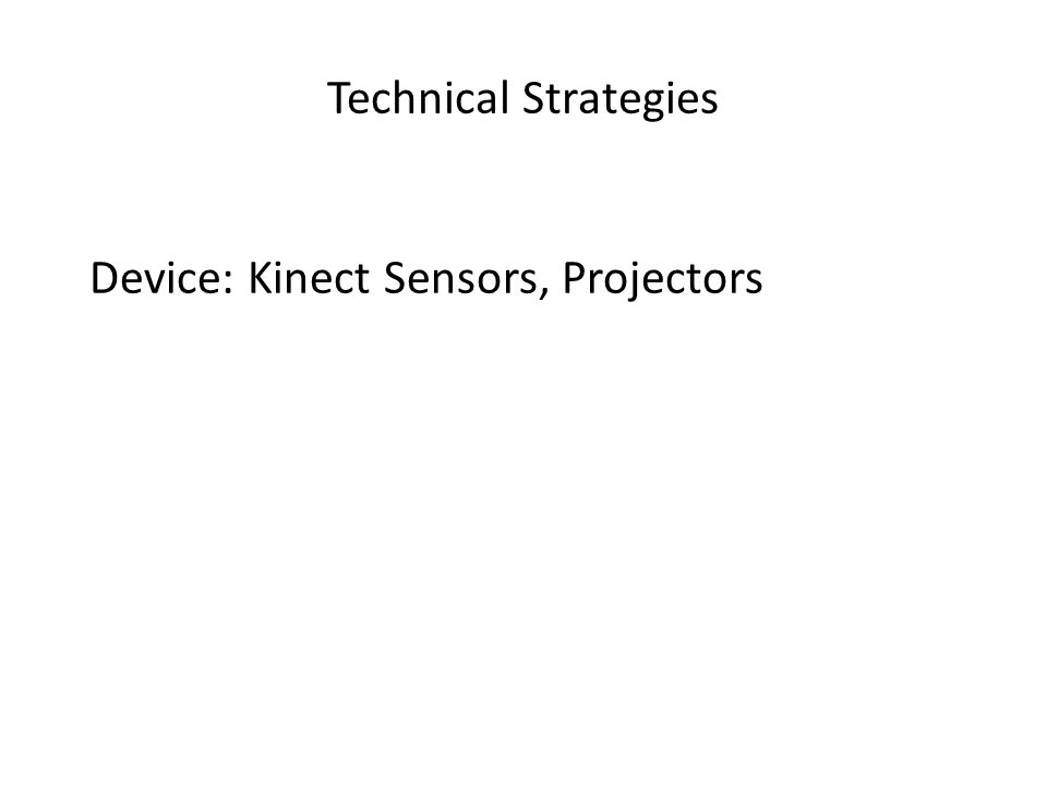 Technical Strategies Device: Kinect Sensors, Projectors
