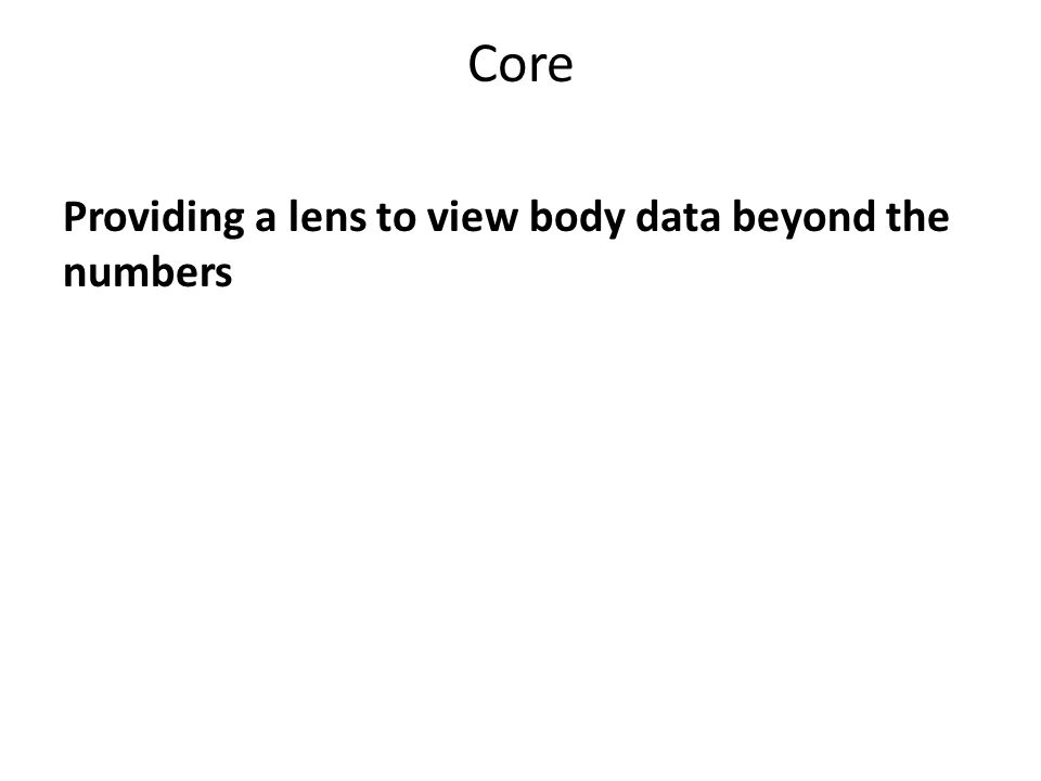 Core Providing a lens to view body data beyond the numbers