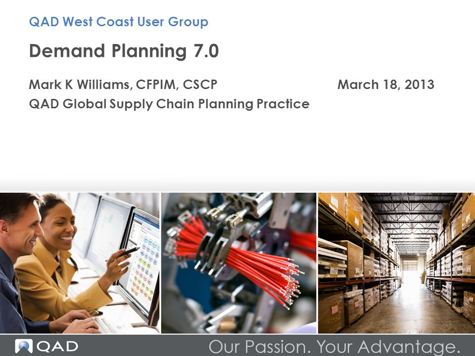 Demand Planning 7.0 Mark K Williams, CFPIM, CSCPMarch 18, 2013 QAD Global Supply Chain Planning Practice QAD West Coast User Group