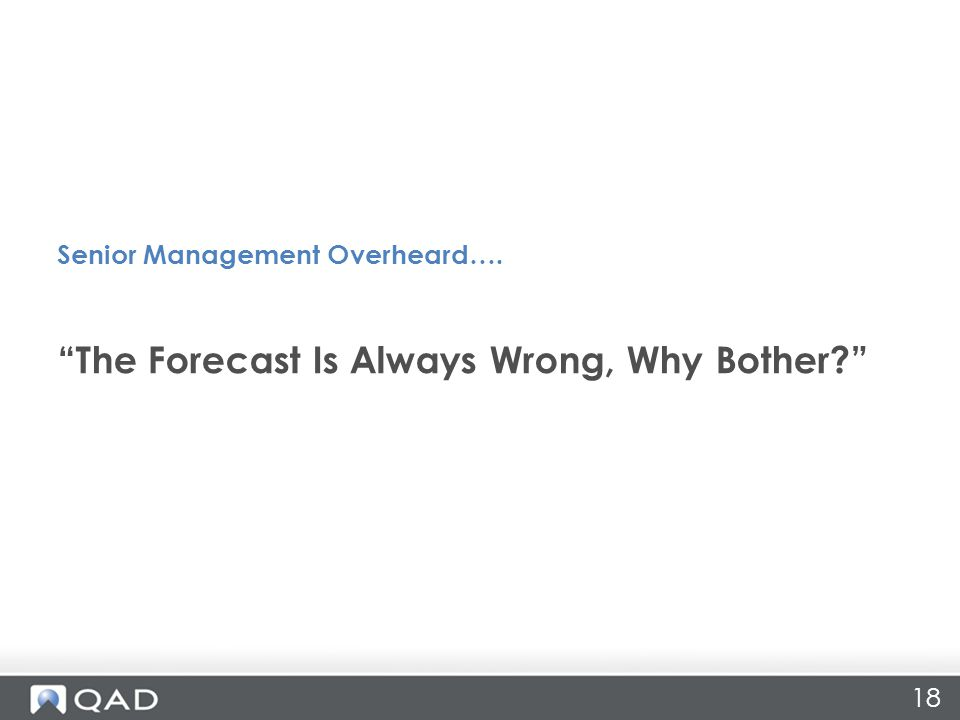 18 The Forecast Is Always Wrong, Why Bother Senior Management Overheard….