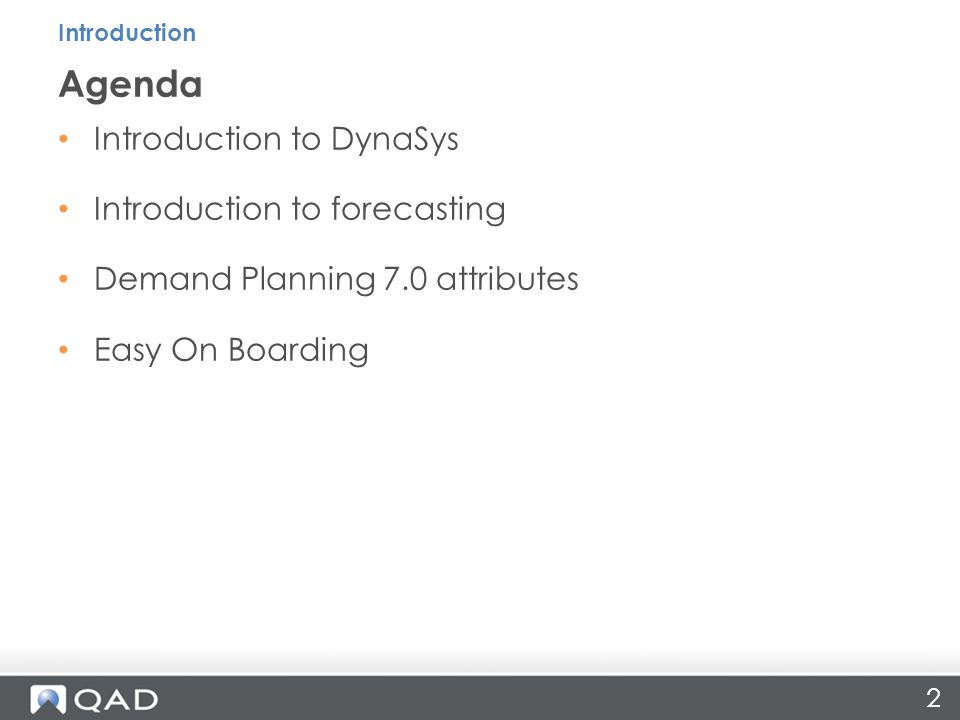 2 Introduction to DynaSys Introduction to forecasting Demand Planning 7.0 attributes Easy On Boarding Agenda Introduction