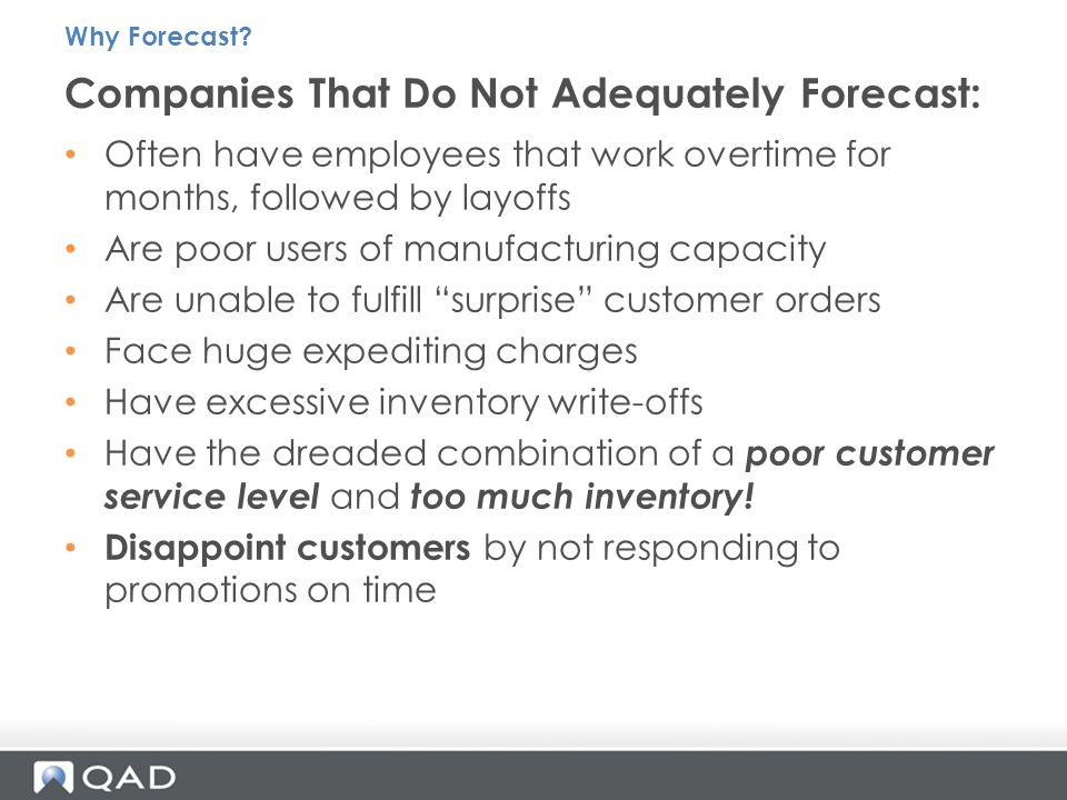 Often have employees that work overtime for months, followed by layoffs Are poor users of manufacturing capacity Are unable to fulfill surprise customer orders Face huge expediting charges Have excessive inventory write-offs Have the dreaded combination of a poor customer service level and too much inventory.