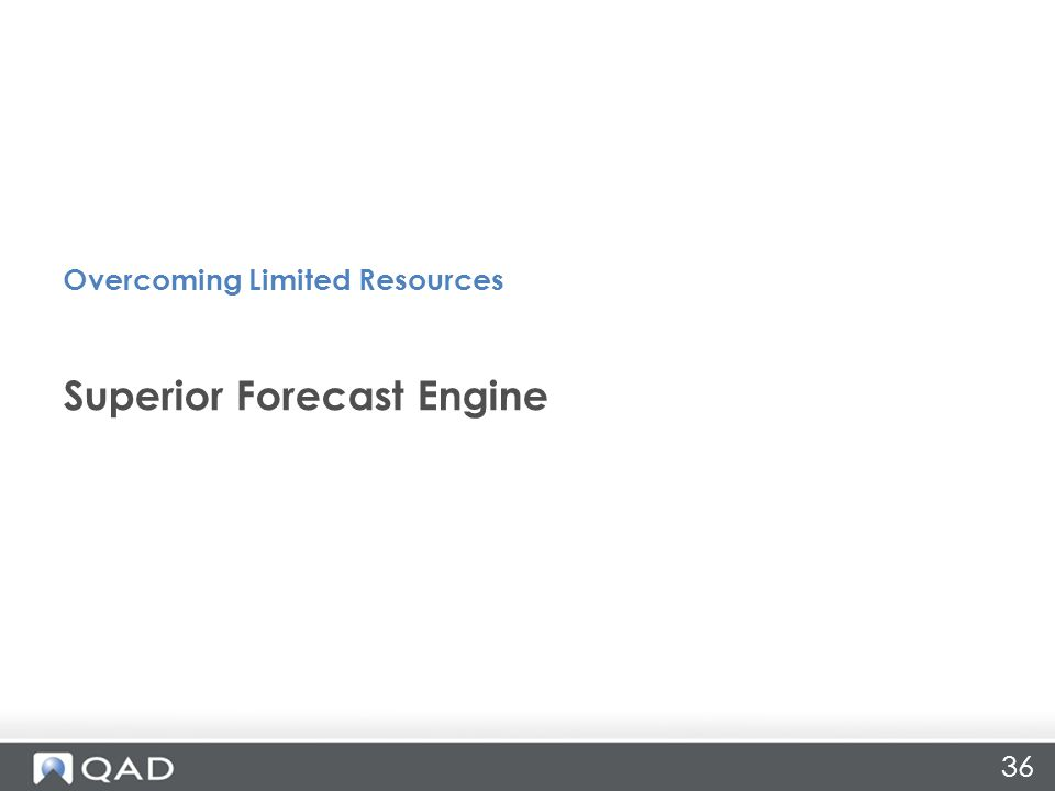 36 Superior Forecast Engine Overcoming Limited Resources