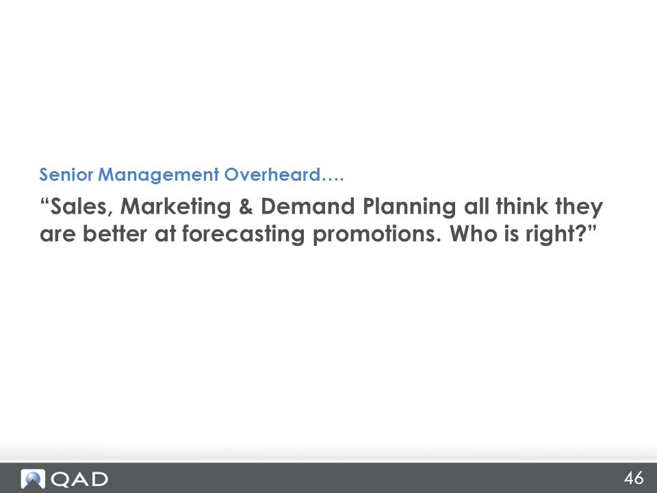 46 Sales, Marketing & Demand Planning all think they are better at forecasting promotions.