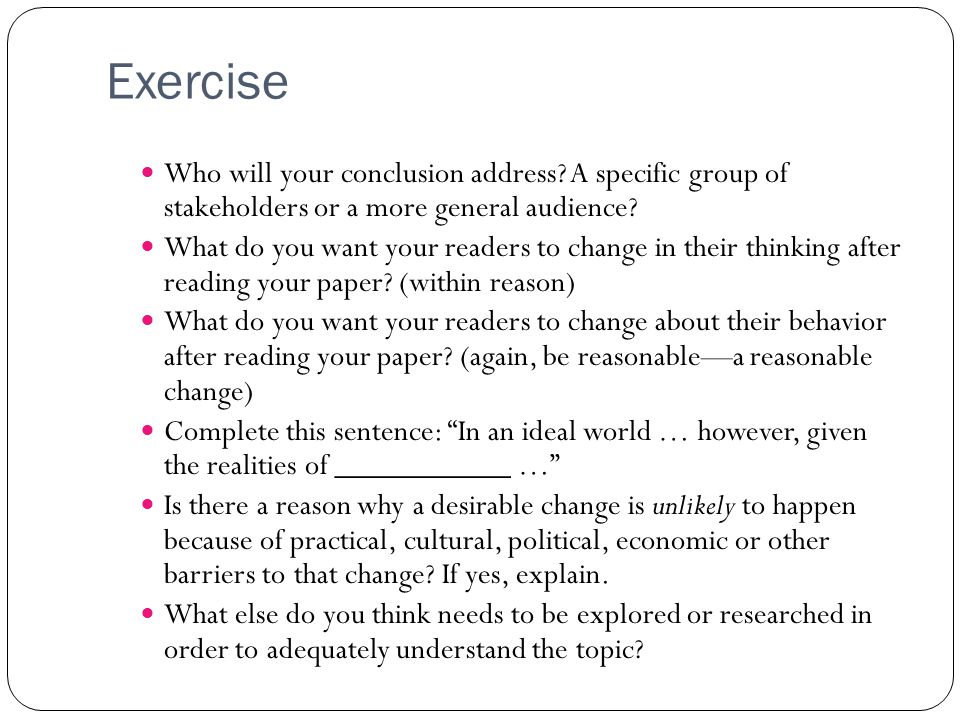 Exercise Who will your conclusion address.