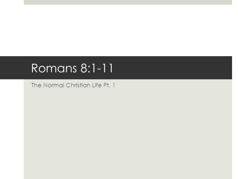 Romans 8:1-11 The Normal Christian Life Pt. 1