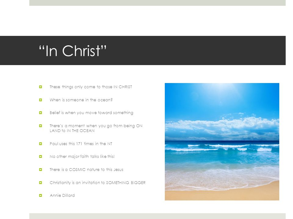 In Christ  These things only come to those IN CHRIST  When is someone in the ocean.