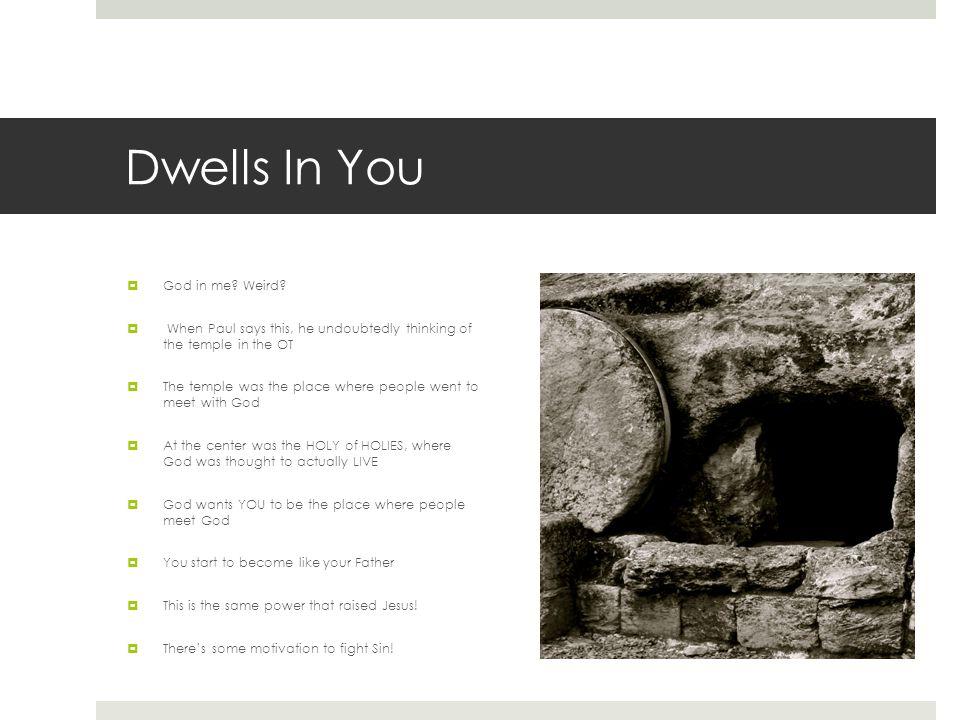 Dwells In You  God in me. Weird.