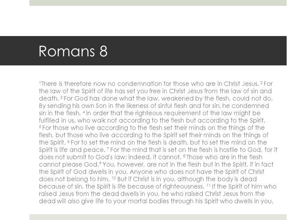 Romans 8 1 There is therefore now no condemnation for those who are in Christ Jesus.