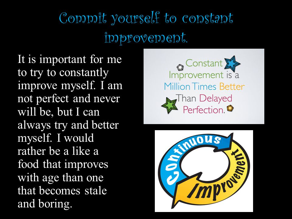 Commit yourself to constant improvement.