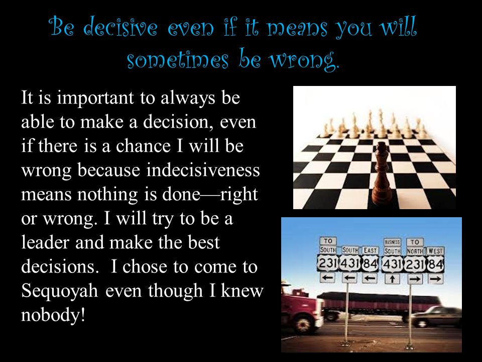 Be decisive even if it means you will sometimes be wrong.