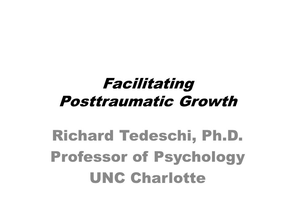 Encounters with Posttraumatic Growth Clinicians must remember this is possible, and listen for it.