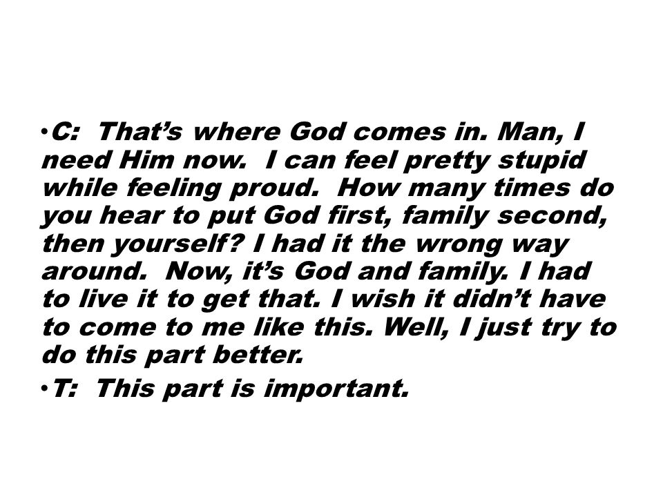 C: That's where God comes in. Man, I need Him now.