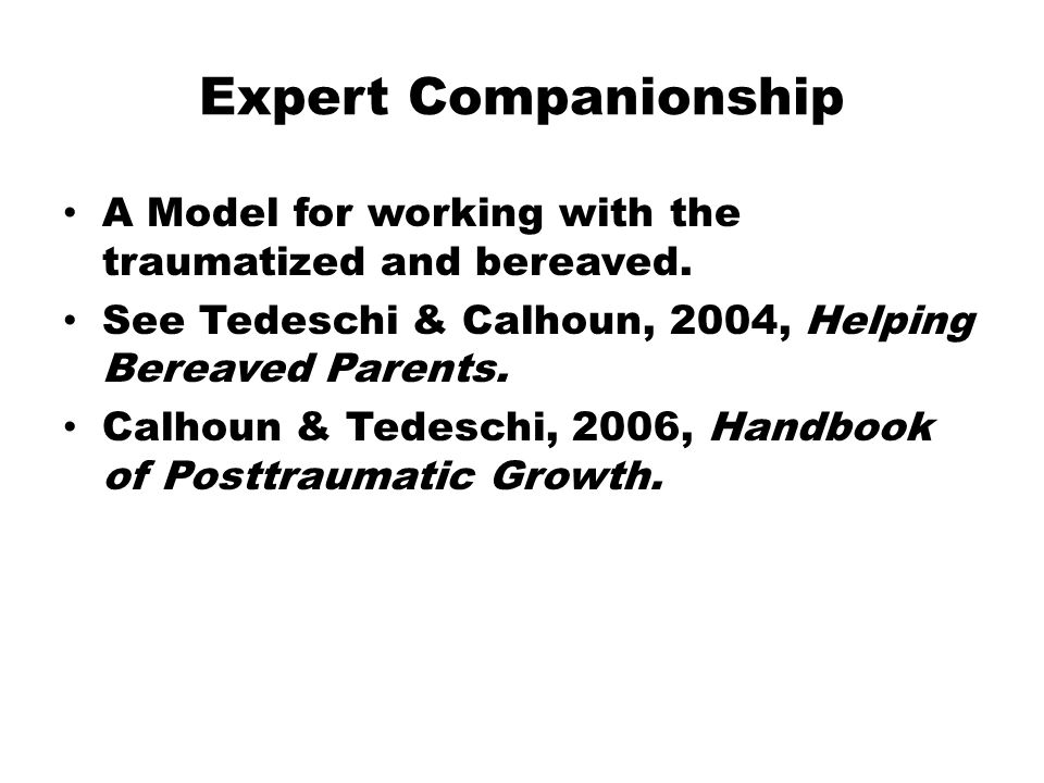Expert Companionship A Model for working with the traumatized and bereaved.