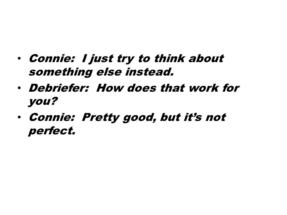 Connie: I just try to think about something else instead.