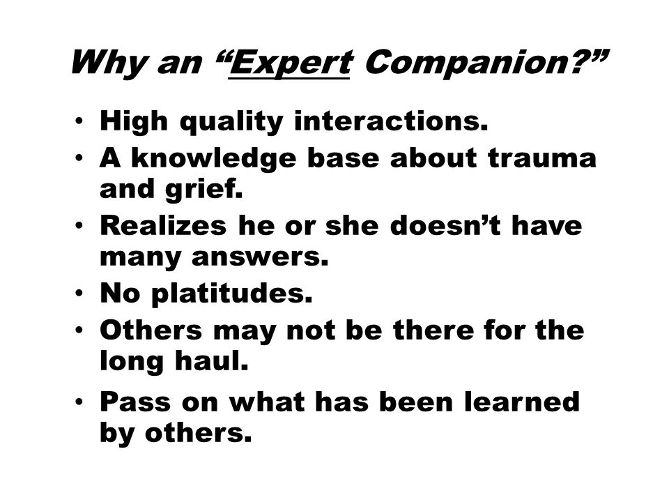 Why an Expert Companion? High quality interactions.