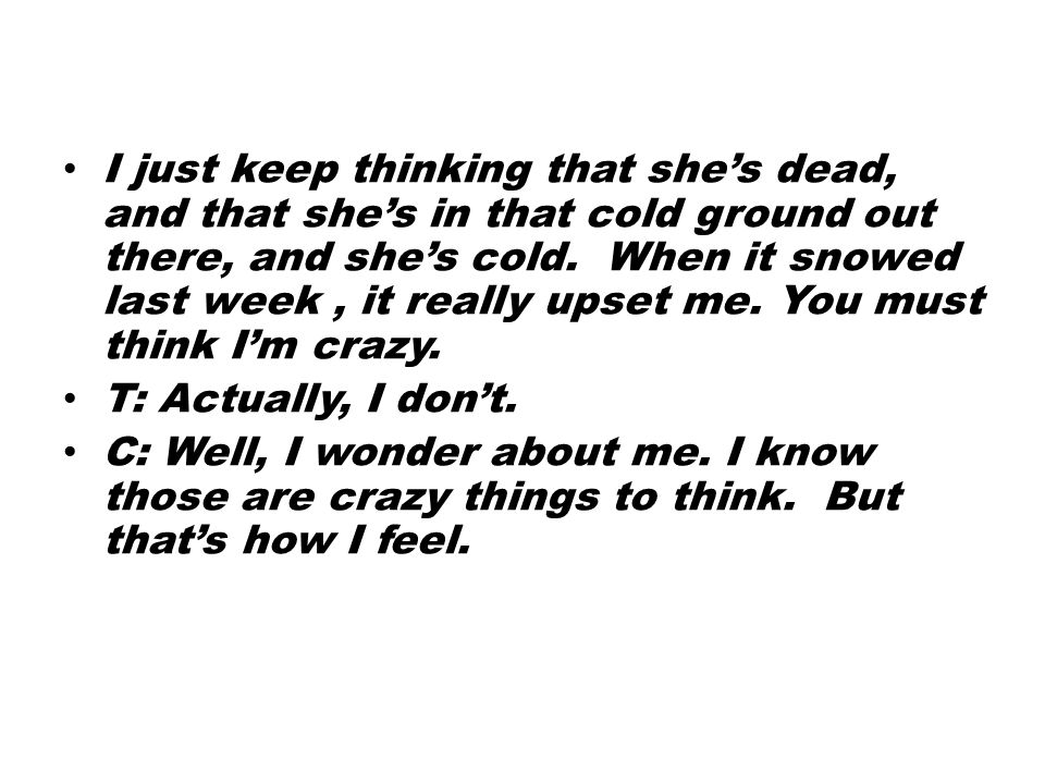 I just keep thinking that she's dead, and that she's in that cold ground out there, and she's cold.
