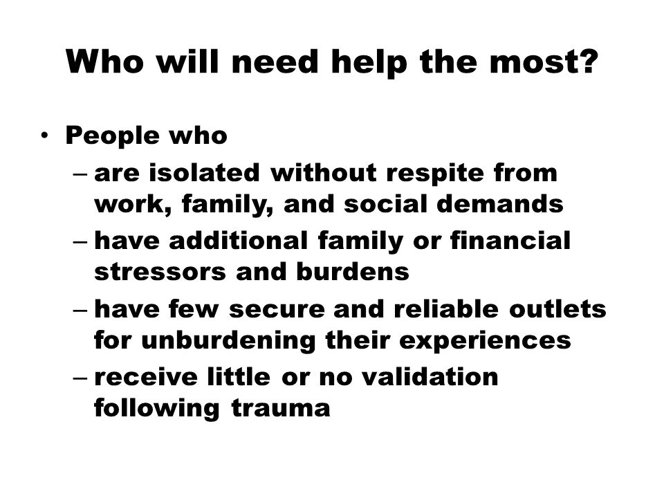 Who will need help the most.